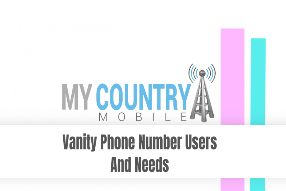 Vanity Phone Number Users And Needs - My Country Mobile