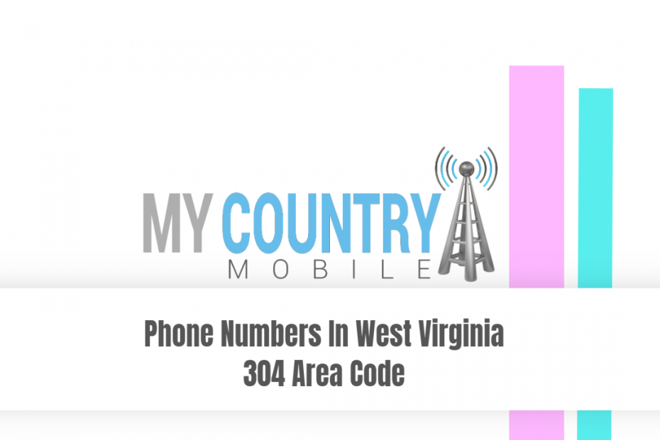 Phone Numbers In West Virginia 304 Area Code - My Country Mobile