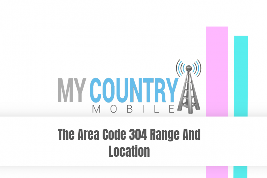 The Area Code 304 Range And Location - My Country Mobile