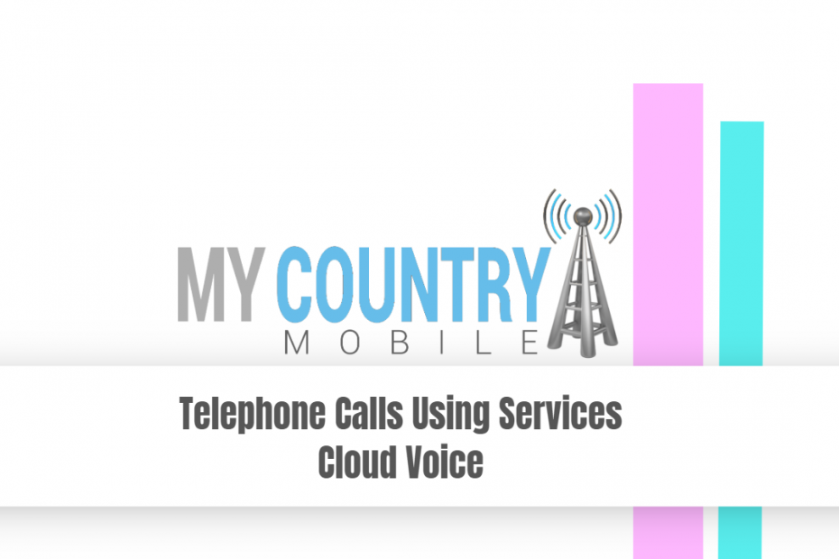 Telephone Calls Using Services Cloud Voice - My Country Mobile