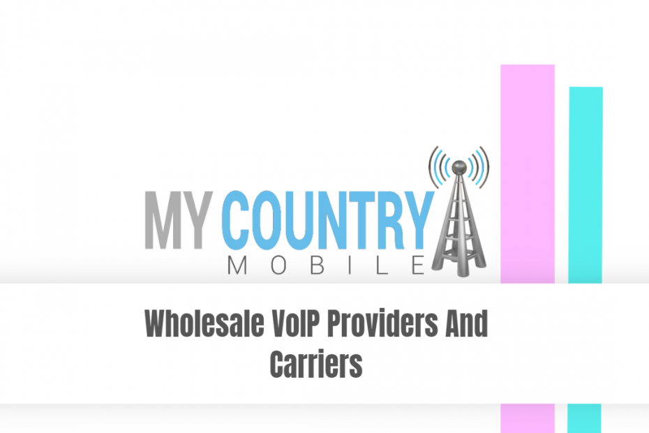 Wholesale VoIP Providers And Carriers - My Country Mobile