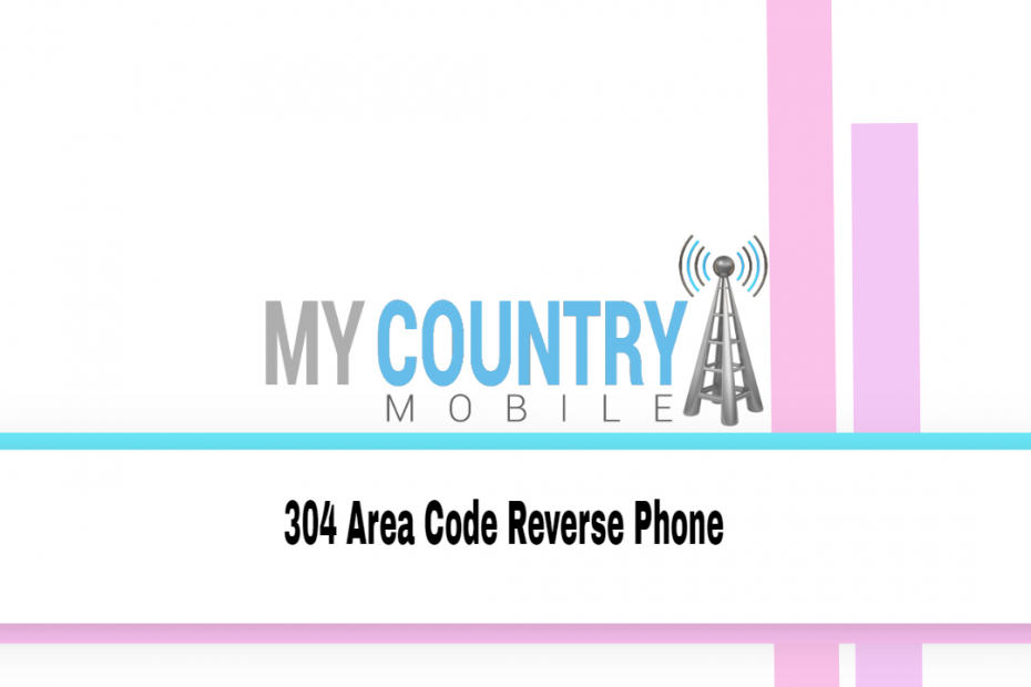 304 Area Code Reverse Phone - My Country Mobile