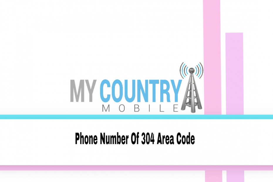 Phone Number Of 304 Area Code - My Country Mobile